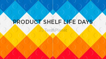 tenthplanet blog compiere Product Shelf Life Days