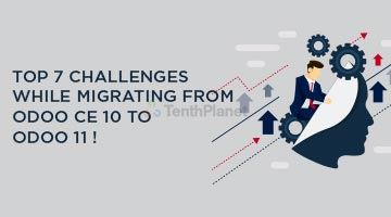 tenthplanet blog odoo Top 7 Challenges While Migrating from Odoo CE 10 to Odoo 11