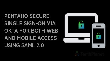 tenthplanet blog pentaho Pentaho secure single sign on via Okta for both web and mobile access using SAML 2 0