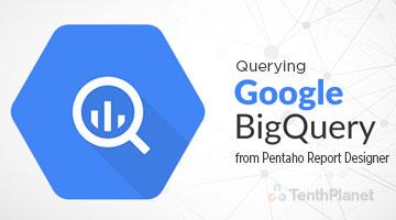 tenthplanet blog pentaho Querying Google BigQuery from Pentaho Report Designer