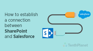 tenthplanet blog salesforce How to establish a connection between SharePoint and Salesforce