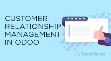 tenthplanet blog odoo Customer Relationship Management in Odoo