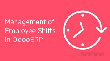 tenthplanet blog odoo Management of Employee Shifts in OdooERP