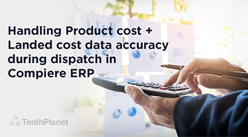 tenthplanet blog compiere Handling Product cost plus Landed cost data accuracy during dispatch in Compiere ERP
