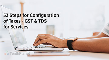 tenthplanet blog compiere 53 Steps for Configuration of Taxes GST and TDS for Services