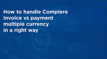 tenthplanet blog compiere How to handle Compiere Invoice vs payment multiple currency in a right way