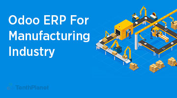 TenthPlaneT OdooERP Blog Odoo ERP For Manufacturing Industry web